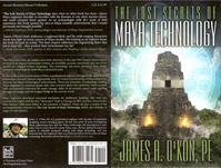 Coming soon, a review on the book by James O'Kon: The Lost Secrets of Maya Techonology.